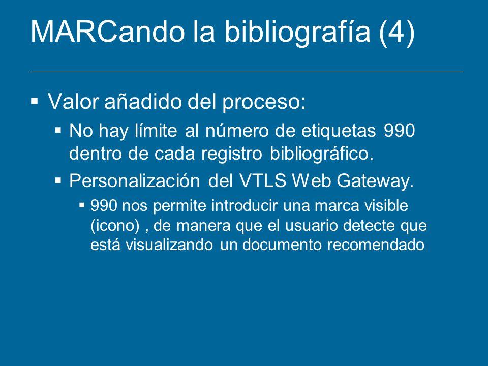 MARCando la bibliografía (4) Valor añadido del proceso: No hay límite al número de etiquetas 990 dentro de cada registro bibliográfico. Personalizació