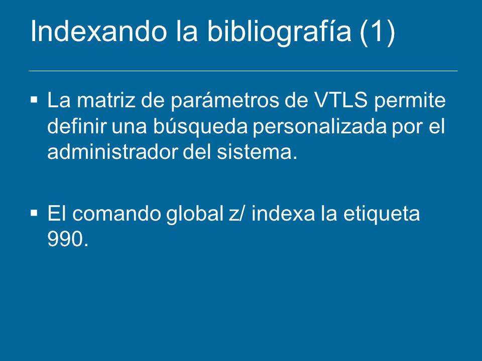 Indexando la bibliografía (1) La matriz de parámetros de VTLS permite definir una búsqueda personalizada por el administrador del sistema. El comando