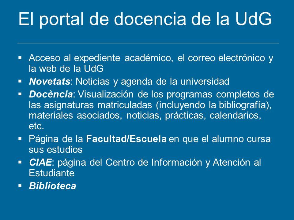 El portal de docencia de la UdG Acceso al expediente académico, el correo electrónico y la web de la UdG Novetats: Noticias y agenda de la universidad