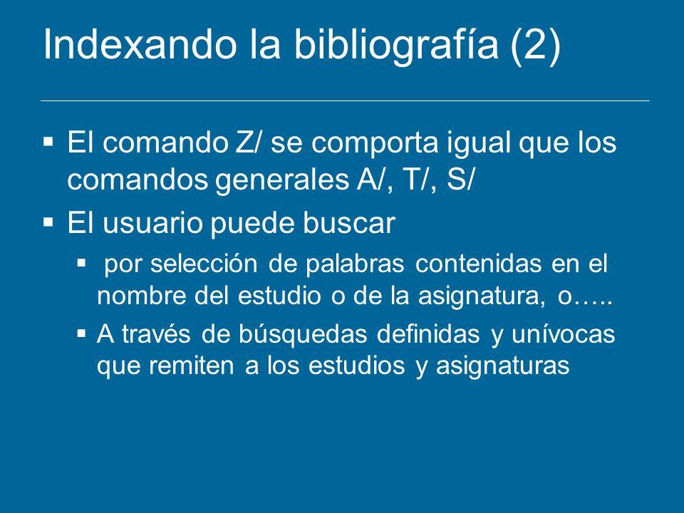 Indexando la bibliografía (2) El comando Z/ se comporta igual que los comandos generales A/, T/, S/ El usuario puede buscar por selección de palabras