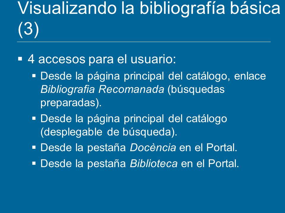 Visualizando la bibliografía básica (3) 4 accesos para el usuario: Desde la página principal del catálogo, enlace Bibliografia Recomanada (búsquedas p
