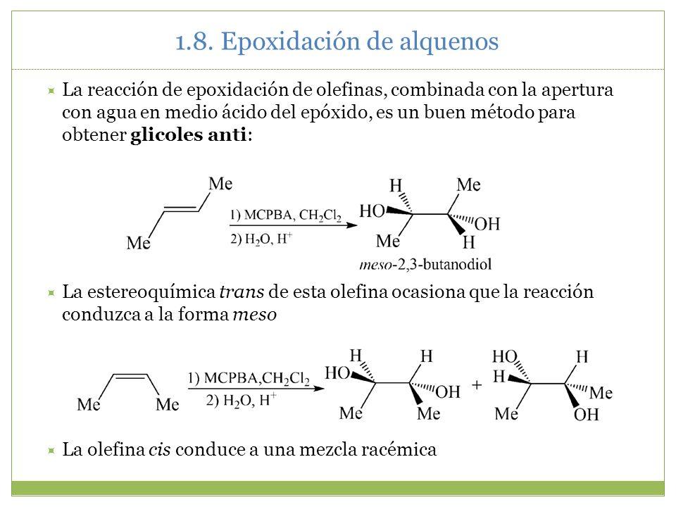 1.8. Epoxidación de alquenos La reacción de epoxidación de olefinas, combinada con la apertura con agua en medio ácido del epóxido, es un buen método