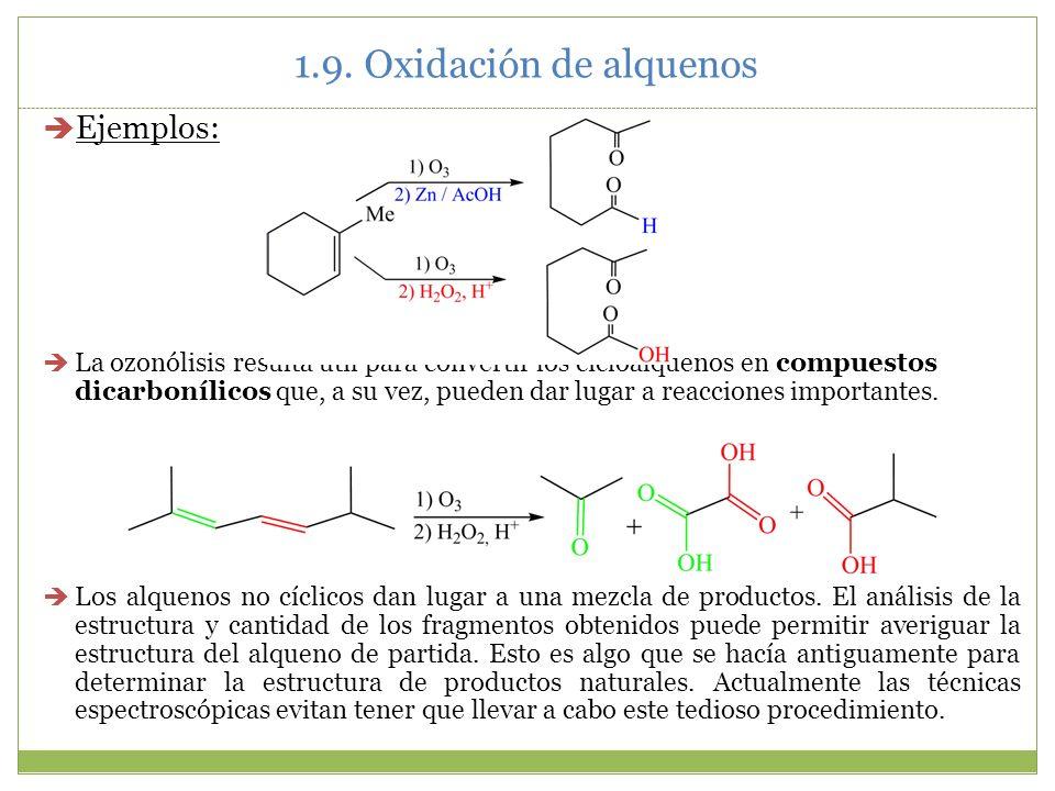 Ejemplos: La ozonólisis resulta útil para convertir los cicloalquenos en compuestos dicarbonílicos que, a su vez, pueden dar lugar a reacciones import