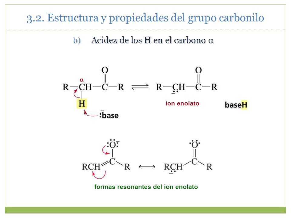 3.2. Estructura y propiedades del grupo carbonilo b) Acidez de los H en el carbono b) Acidez de los H en el carbono