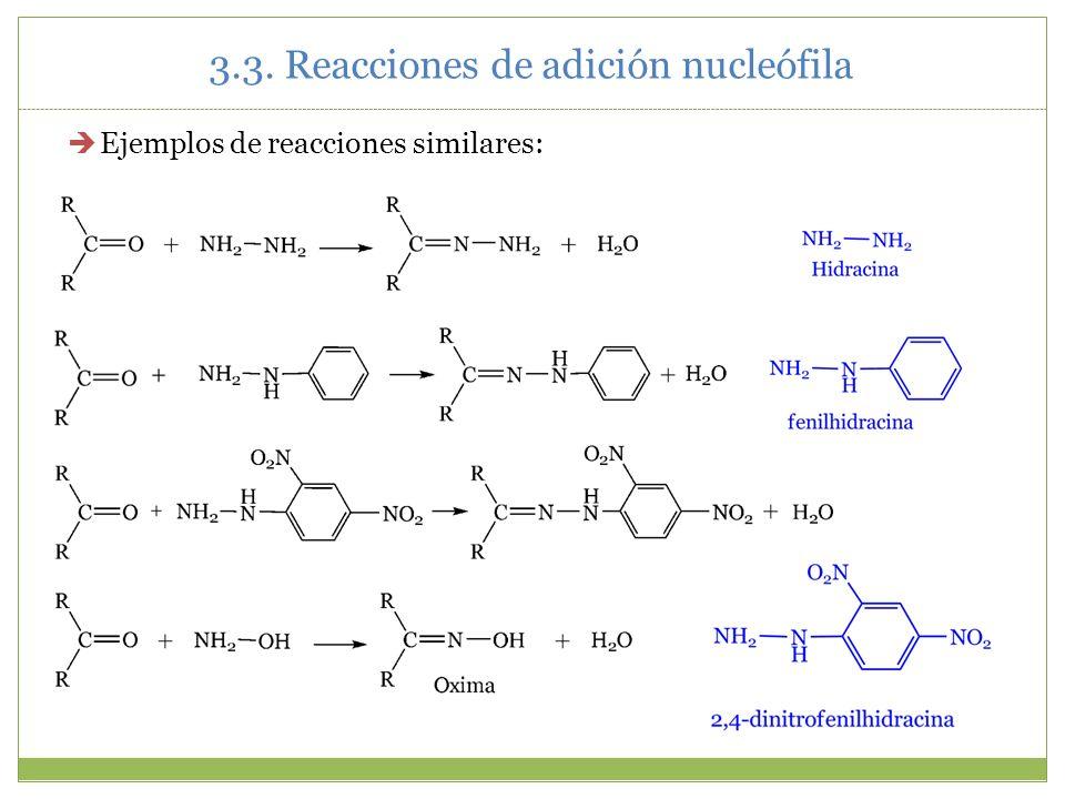 3.3. Reacciones de adición nucleófila Ejemplos de reacciones similares: