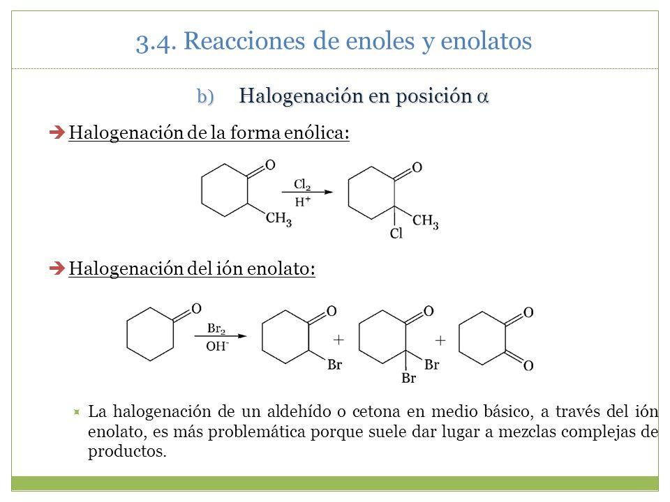 3.4. Reacciones de enoles y enolatos b) Halogenación en posición b) Halogenación en posición Halogenación de la forma enólica: Halogenación del ión en