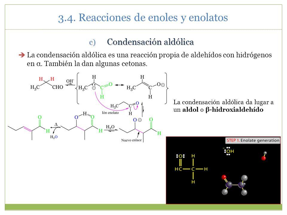 3.4. Reacciones de enoles y enolatos c) Condensación aldólica La condensación aldólica es una reacción propia de aldehídos con hidrógenos en α. Tambié