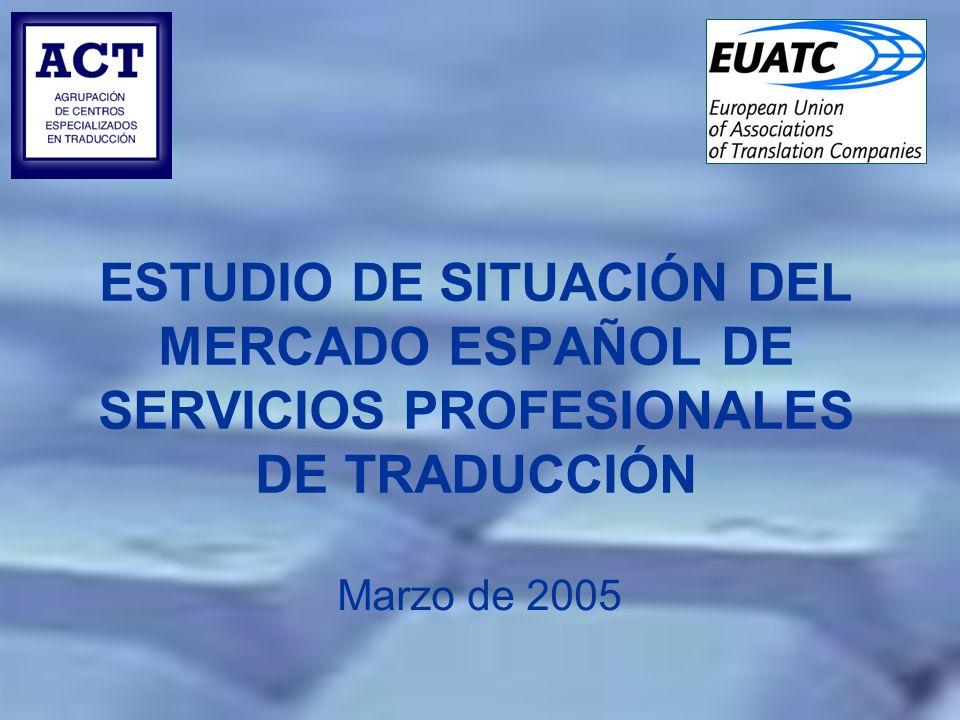 ESTUDIO DE SITUACIÓN DEL MERCADO ESPAÑOL DE SERVICIOS PROFESIONALES DE TRADUCCIÓN Marzo de 2005
