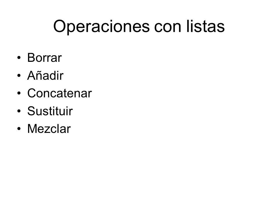 Operaciones con listas Borrar Añadir Concatenar Sustituir Mezclar