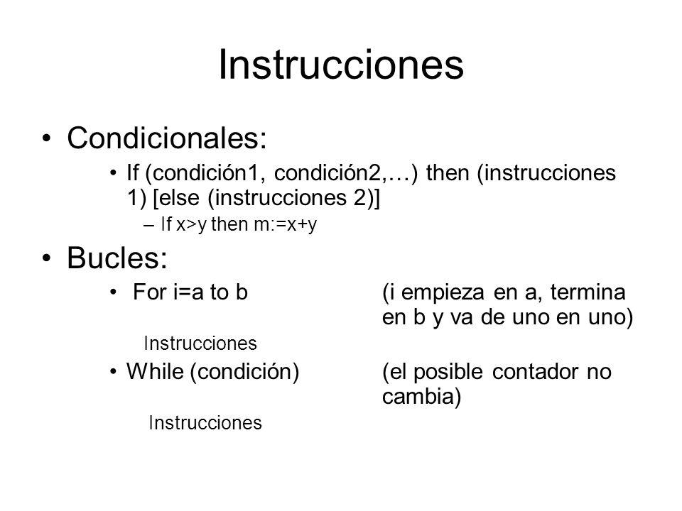 Instrucciones Condicionales: If (condición1, condición2,…) then (instrucciones 1) [else (instrucciones 2)] –If x>y then m:=x+y Bucles: For i=a to b(i