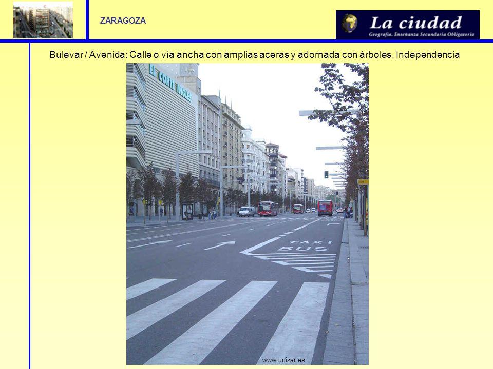 Bulevar / Avenida: Calle o vía ancha con amplias aceras y adornada con árboles. Independencia www.unizar.es ZARAGOZA