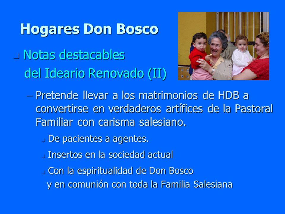 Hogares Don Bosco n Notas destacables del Ideario Renovado (II) del Ideario Renovado (II) –Pretende llevar a los matrimonios de HDB a convertirse en v