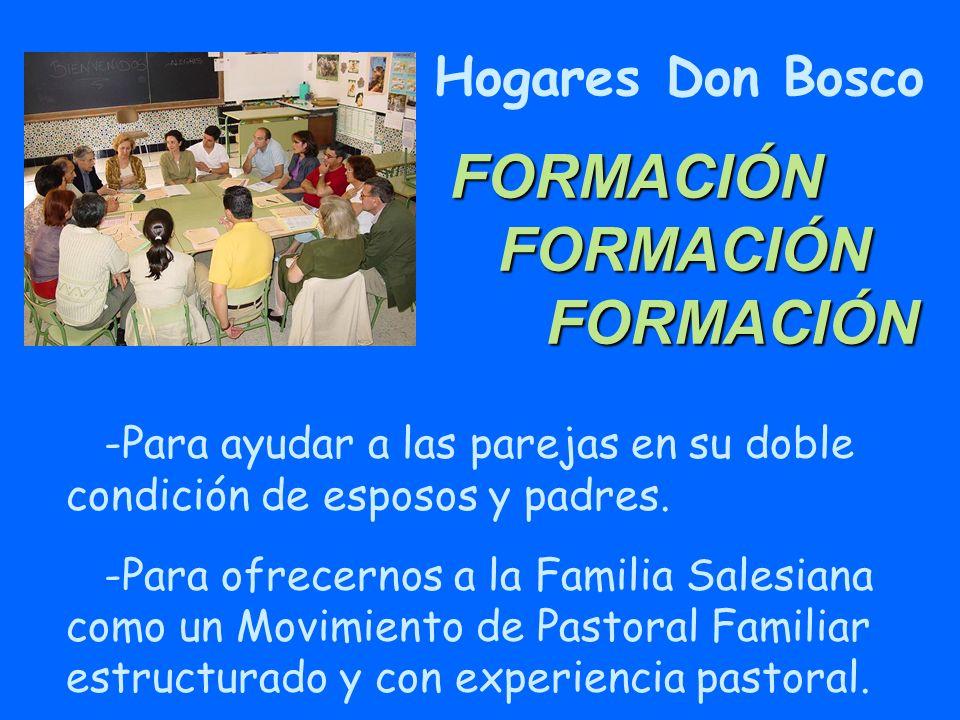 FORMACIÓN FORMACIÓN FORMACIÓN -Para ayudar a las parejas en su doble condición de esposos y padres. -Para ofrecernos a la Familia Salesiana como un Mo