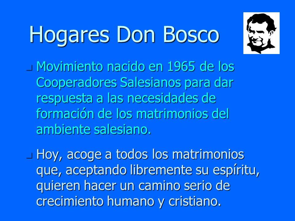 Hogares Don Bosco n Movimiento nacido en 1965 de los Cooperadores Salesianos para dar respuesta a las necesidades de formación de los matrimonios del