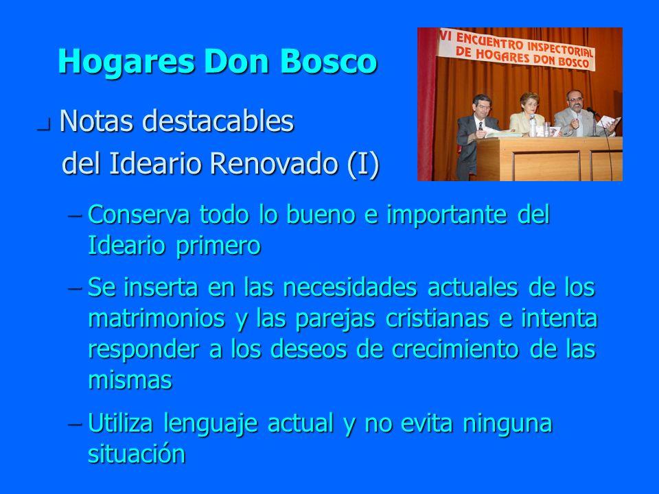 Hogares Don Bosco n Notas destacables del Ideario Renovado (II) del Ideario Renovado (II) –Pretende llevar a los matrimonios de HDB a convertirse en verdaderos artífices de la Pastoral Familiar con carisma salesiano.