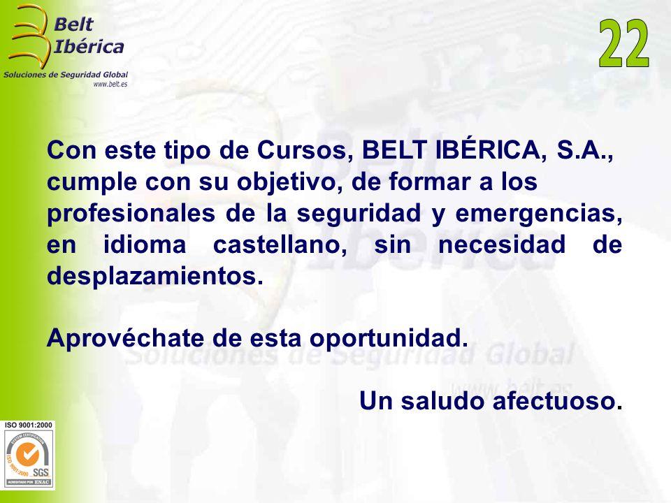 Con este tipo de Cursos, BELT IBÉRICA, S.A., cumple con su objetivo, de formar a los profesionales de la seguridad y emergencias, en idioma castellano