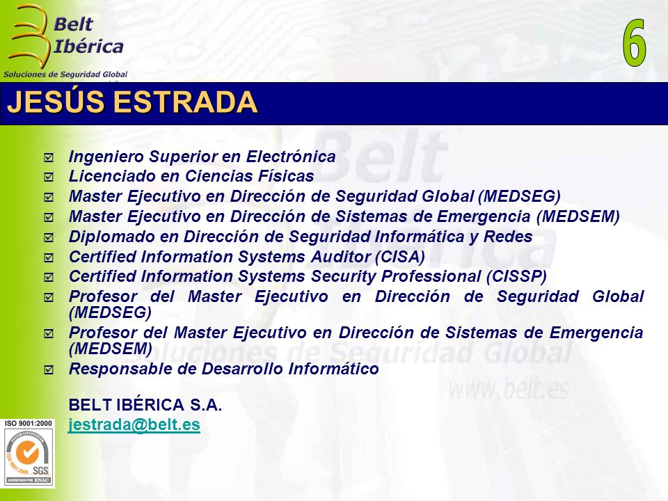 JESÚS ESTRADA Ingeniero Superior en Electrónica Licenciado en Ciencias Físicas Master Ejecutivo en Dirección de Seguridad Global (MEDSEG) Master Ejecu