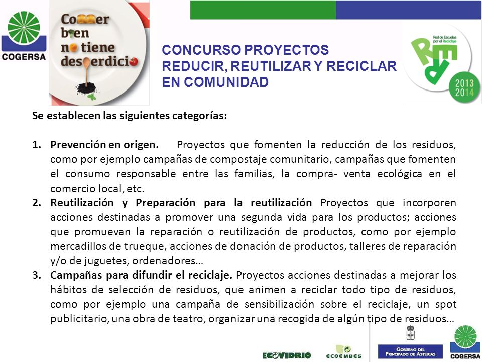 CONCURSO PROYECTOS REDUCIR, REUTILIZAR Y RECICLAR EN COMUNIDAD Se establecen las siguientes categorías: 1.Prevención en origen. Proyectos que fomenten