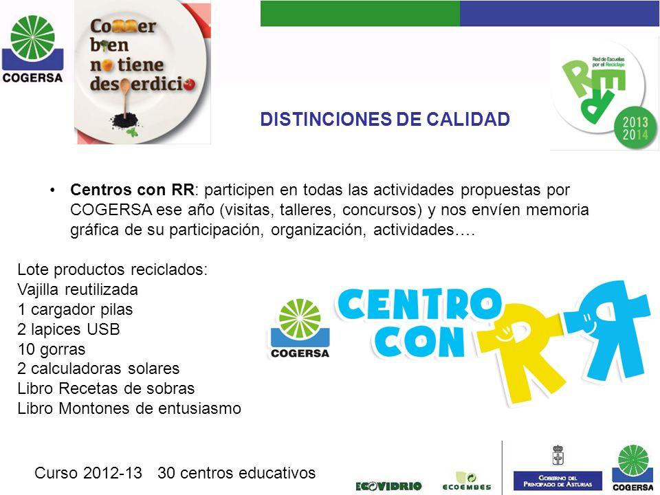 DISTINCIONES DE CALIDAD Centros con RR: participen en todas las actividades propuestas por COGERSA ese año (visitas, talleres, concursos) y nos envíen