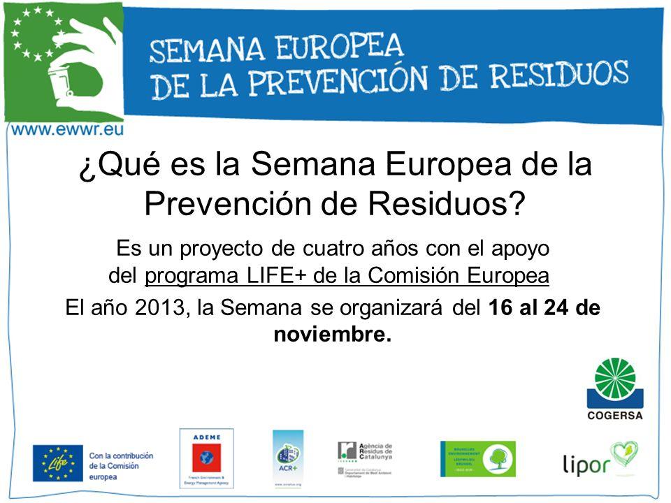 ¿Qué es la Semana Europea de la Prevención de Residuos? Es un proyecto de cuatro años con el apoyo del programa LIFE+ de la Comisión Europea El año 20