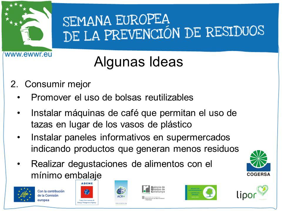2.Consumir mejor Promover el uso de bolsas reutilizables Instalar máquinas de café que permitan el uso de tazas en lugar de los vasos de plástico Real