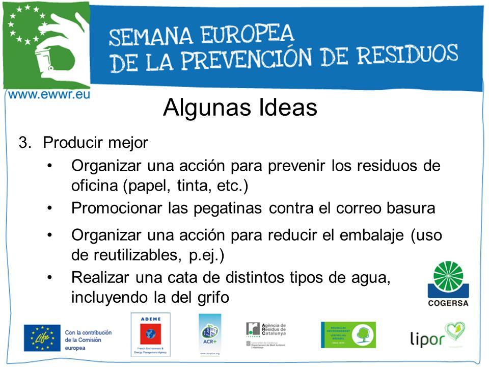 3.Producir mejor Organizar una acción para prevenir los residuos de oficina (papel, tinta, etc.) Organizar una acción para reducir el embalaje (uso de