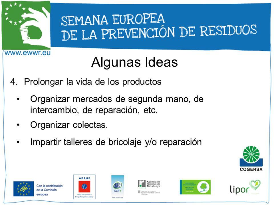 Algunas Ideas 4.Prolongar la vida de los productos Organizar mercados de segunda mano, de intercambio, de reparación, etc. Organizar colectas. Imparti