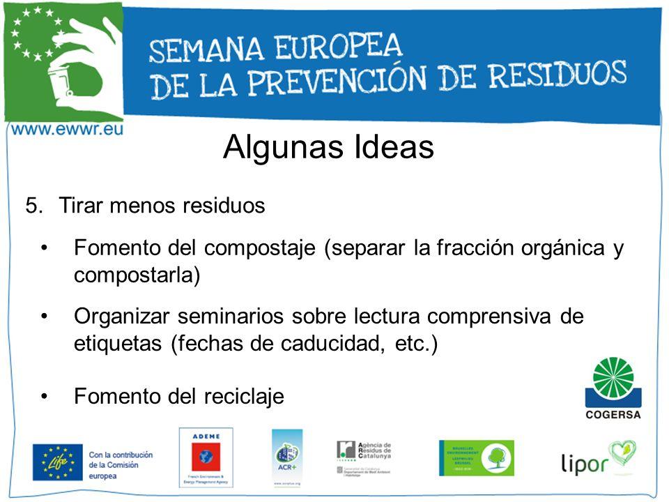 Algunas Ideas 5.Tirar menos residuos Fomento del compostaje (separar la fracción orgánica y compostarla) Organizar seminarios sobre lectura comprensiv