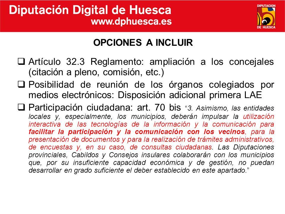 OPCIONES A INCLUIR Artículo 32.3 Reglamento: ampliación a los concejales (citación a pleno, comisión, etc.) Posibilidad de reunión de los órganos cole