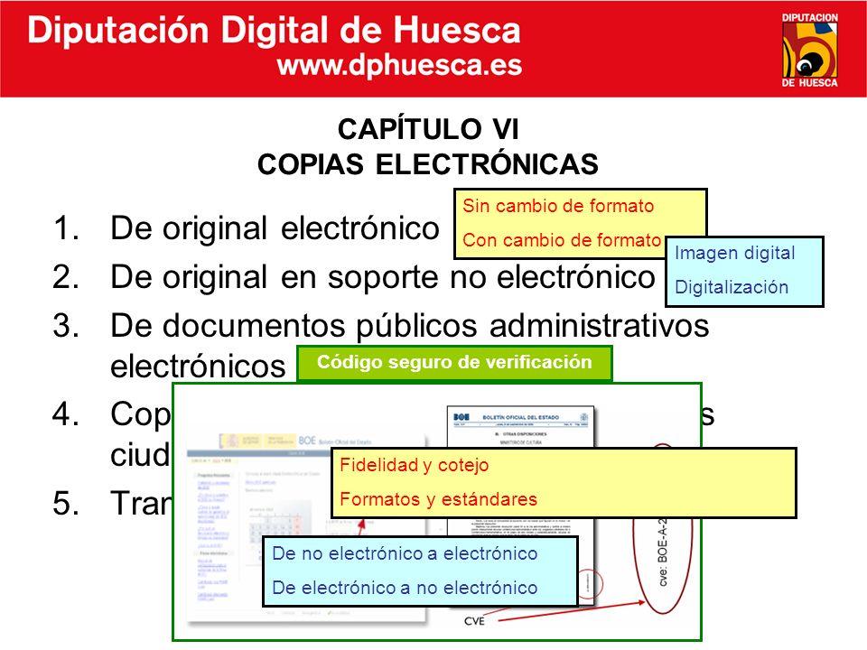 CAPÍTULO VI COPIAS ELECTRÓNICAS 1.De original electrónico 2.De original en soporte no electrónico 3.De documentos públicos administrativos electrónico
