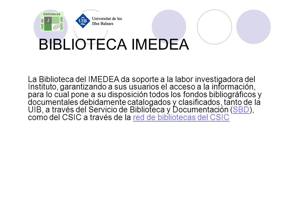 BIBLIOTECA IMEDEA Para poder utilizar todos los servicios que ofrecen, tanto el Servicio de Biblioteca y Documentación de la UIB como la Red de Bibliotecas del CSIC es necesario darse de alta como usuario en ambas instituciones.