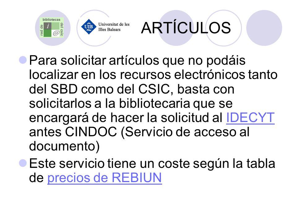 ARTÍCULOS Para solicitar artículos que no podáis localizar en los recursos electrónicos tanto del SBD como del CSIC, basta con solicitarlos a la bibli