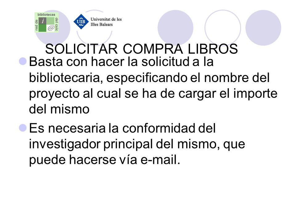 SOLICITAR COMPRA LIBROS Basta con hacer la solicitud a la bibliotecaria, especificando el nombre del proyecto al cual se ha de cargar el importe del m