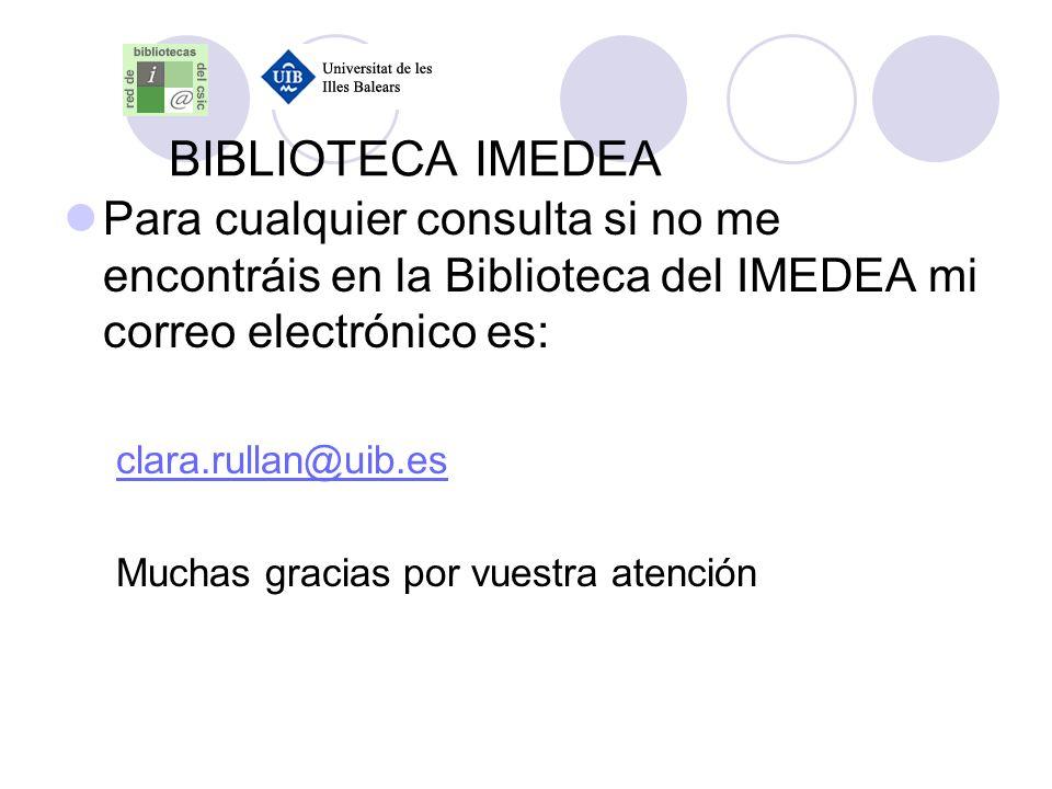 BIBLIOTECA IMEDEA Para cualquier consulta si no me encontráis en la Biblioteca del IMEDEA mi correo electrónico es: clara.rullan@uib.es Muchas gracias