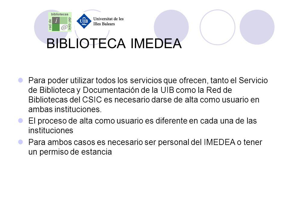 BIBLIOTECA IMEDEA Para poder utilizar todos los servicios que ofrecen, tanto el Servicio de Biblioteca y Documentación de la UIB como la Red de Biblio