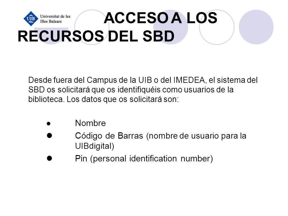 ACCESO A LOS RECURSOS DEL SBD Desde fuera del Campus de la UIB o del IMEDEA, el sistema del SBD os solicitará que os identifiquéis como usuarios de la