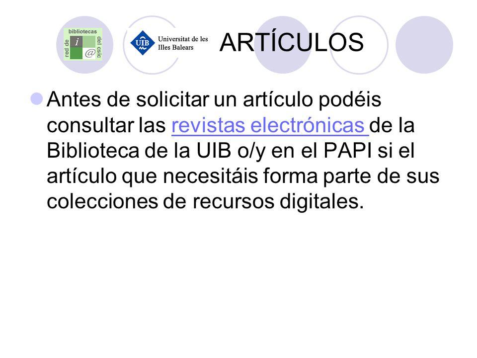 ARTÍCULOS Antes de solicitar un artículo podéis consultar las revistas electrónicas de la Biblioteca de la UIB o/y en el PAPI si el artículo que neces