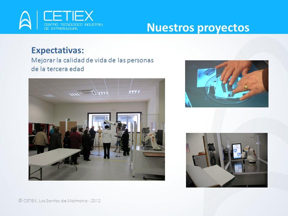 © CETIEX. Los Santos de Maimona - 2012 Nuestros proyectos Expectativas: Mejorar la calidad de vida de las personas de la tercera edad