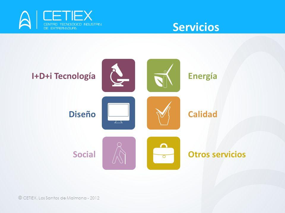 © CETIEX. Los Santos de Maimona - 2012 Servicios I+D+i Tecnología Diseño Social Energía Calidad Otros servicios