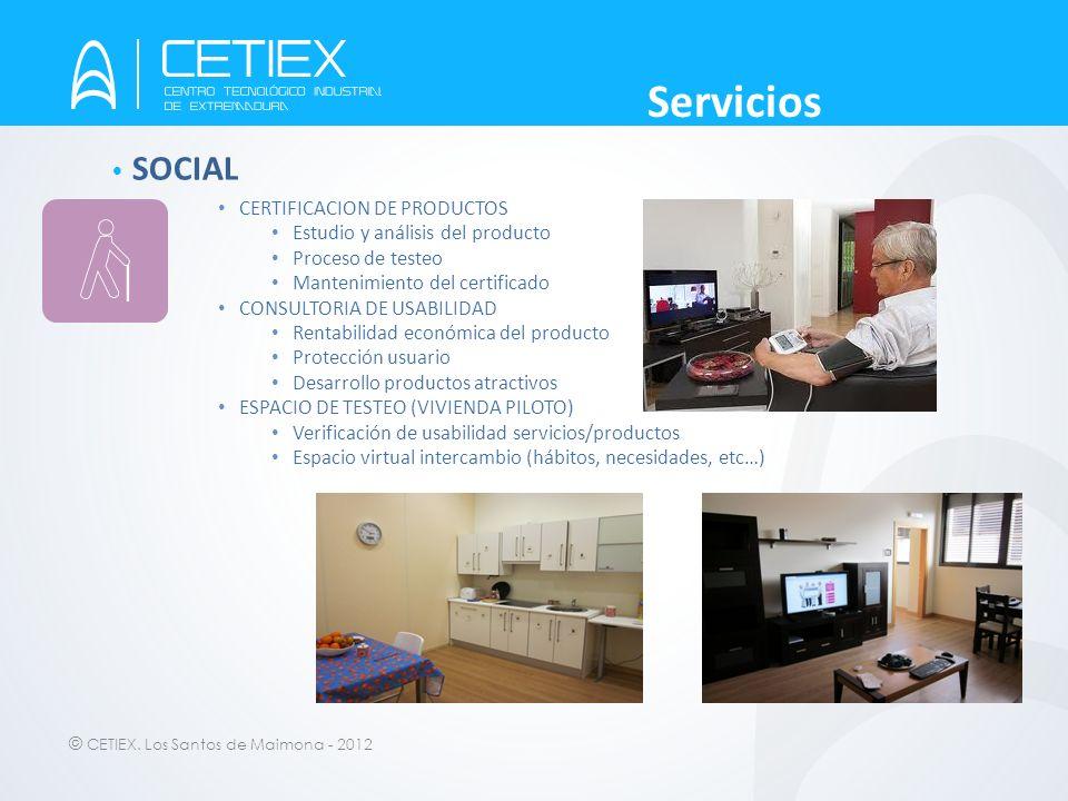 © CETIEX. Los Santos de Maimona - 2012 SOCIAL CERTIFICACION DE PRODUCTOS Estudio y análisis del producto Proceso de testeo Mantenimiento del certifica