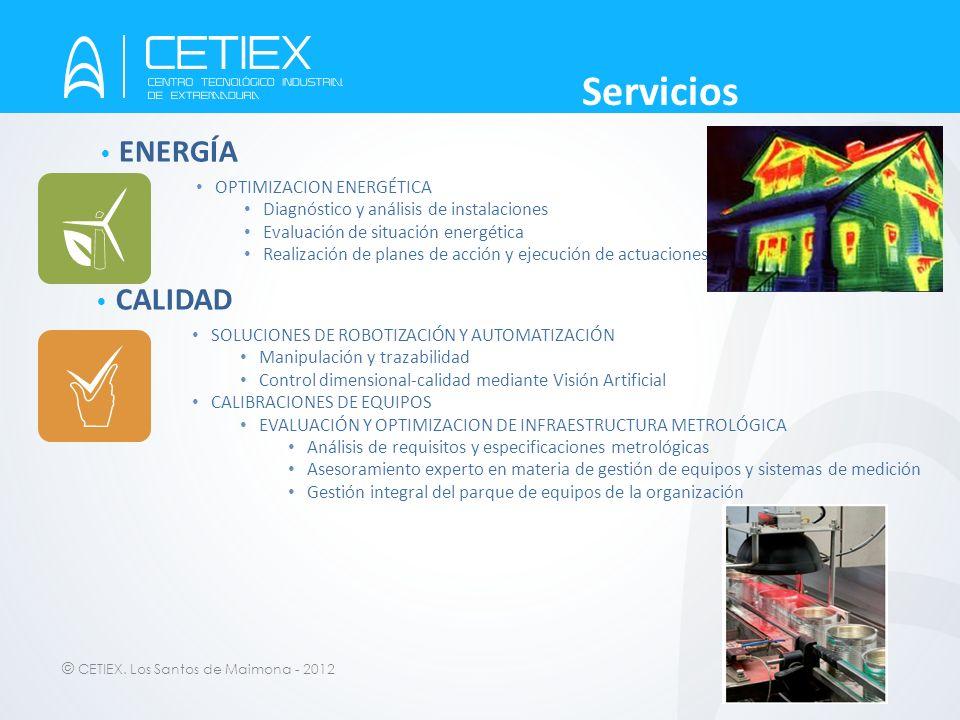 © CETIEX. Los Santos de Maimona - 2012 ENERGÍA OPTIMIZACION ENERGÉTICA Diagnóstico y análisis de instalaciones Evaluación de situación energética Real