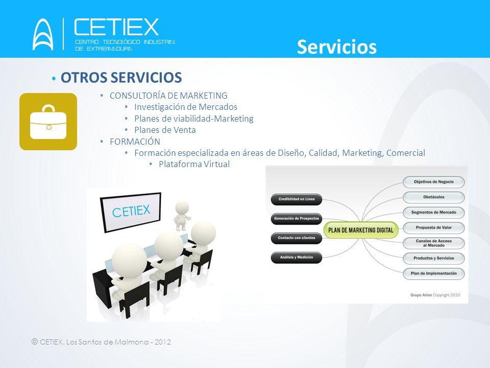 © CETIEX. Los Santos de Maimona - 2012 OTROS SERVICIOS CONSULTORÍA DE MARKETING Investigación de Mercados Planes de viabilidad-Marketing Planes de Ven