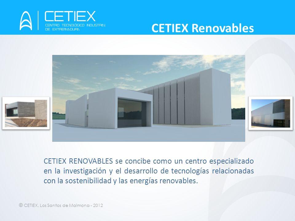 © CETIEX. Los Santos de Maimona - 2012 CETIEX Renovables CETIEX RENOVABLES se concibe como un centro especializado en la investigación y el desarrollo