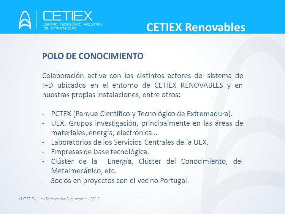 © CETIEX. Los Santos de Maimona - 2012 CETIEX Renovables POLO DE CONOCIMIENTO Colaboración activa con los distintos actores del sistema de I+D ubicado