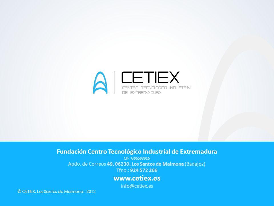 © CETIEX. Los Santos de Maimona - 2012 Fundación Centro Tecnológico Industrial de Extremadura CIF G06503916 Apdo. de Correos 49, 06230, Los Santos de