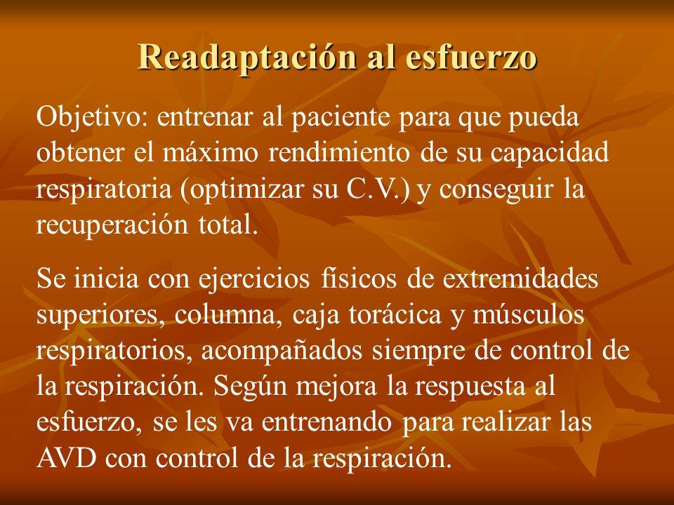 Readaptación al esfuerzo Objetivo: entrenar al paciente para que pueda obtener el máximo rendimiento de su capacidad respiratoria (optimizar su C.V.)