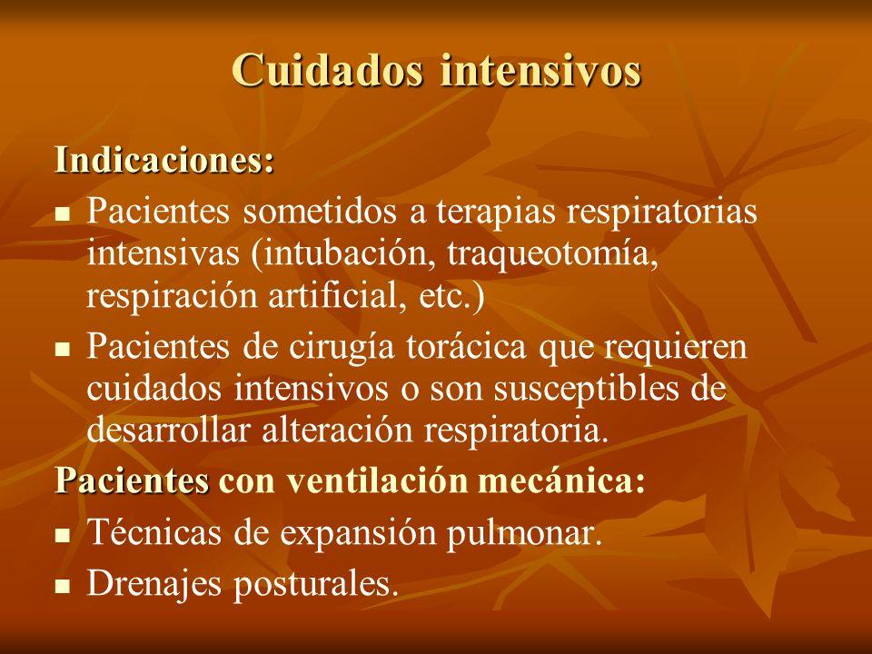 Cuidados intensivos Indicaciones: Pacientes sometidos a terapias respiratorias intensivas (intubación, traqueotomía, respiración artificial, etc.) Pac