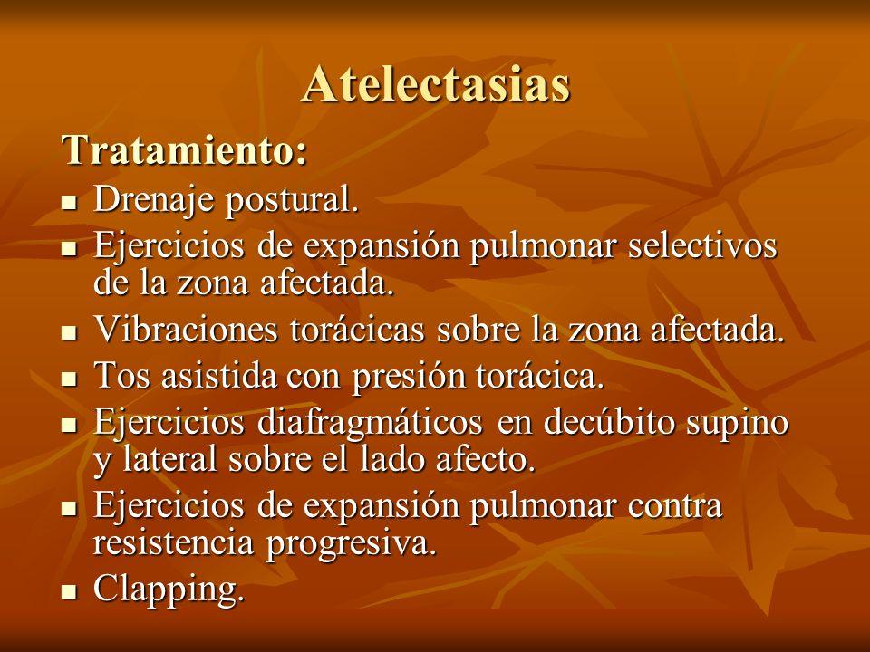 Atelectasias Tratamiento: Drenaje postural. Drenaje postural. Ejercicios de expansión pulmonar selectivos de la zona afectada. Ejercicios de expansión