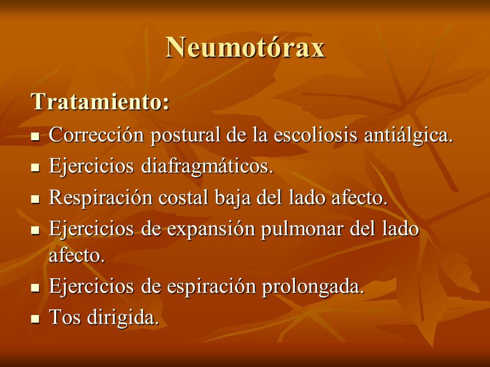 Neumotórax Tratamiento: Corrección postural de la escoliosis antiálgica. Corrección postural de la escoliosis antiálgica. Ejercicios diafragmáticos. E