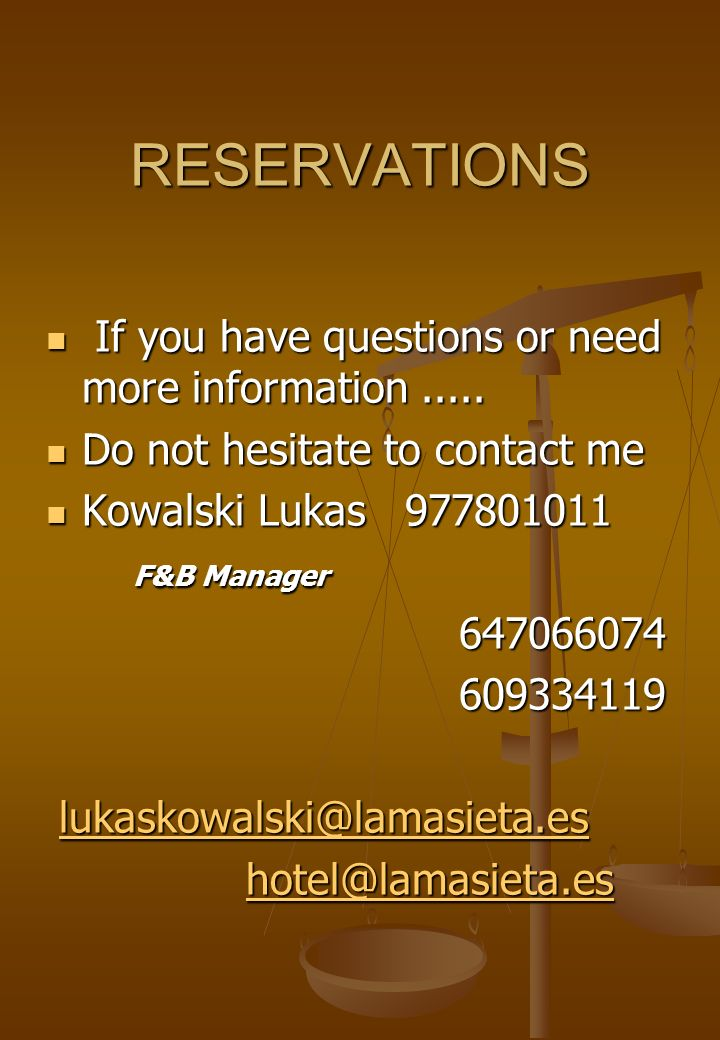 RESERVATIONS If you have questions or need more information..... If you have questions or need more information..... Do not hesitate to contact me Do
